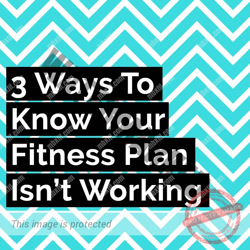 three ways to know your fitness plan isn't working